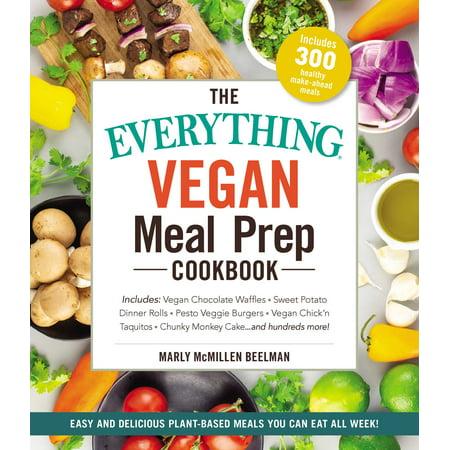 The Everything Vegan Meal Prep Cookbook : Includes: * Vegan Chocolate Waffles * Sweet Potato Dinner Rolls * Pesto Veggie Burgers * Vegan Chick'n Taquitos* Chunky Monkey Cake ... and hundreds (The Best Veggie Burger Ever)