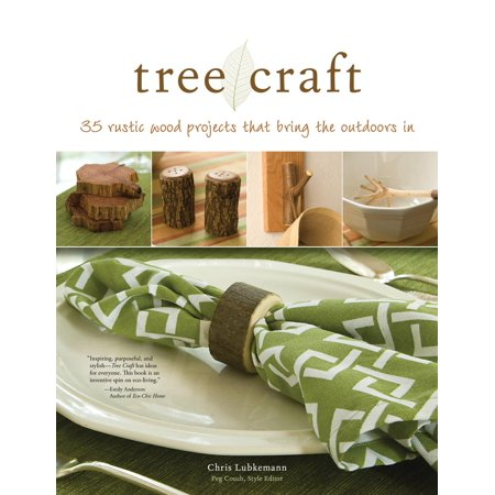 Tree Craft : 35 Rustic Wood Projects That Bring the Outdoors in