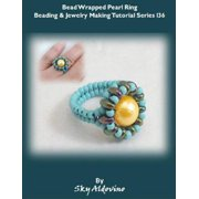 Bead Wrapped Pearl Ring Beading and Jewelry Making Tutorial Series I36 - eBook