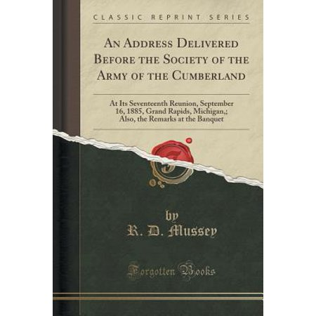 An Address Delivered Before the Society of the Army of the Cumberland : At Its Seventeenth Reunion, September 16, 1885, Grand Rapids, Michigan; Also, the Remarks at the Banquet (Classic Reprint)](Bob Halloween Grand Rapids)
