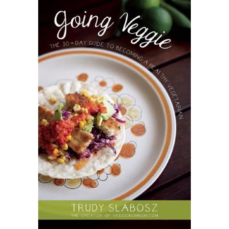 Veggie Press - Going Veggie : The Simple 30-Day Guide to Becoming a Healthy Vegetarian