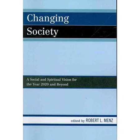 Changing Society: A Social and Spiritual Vision for the Year 2020 and Beyond