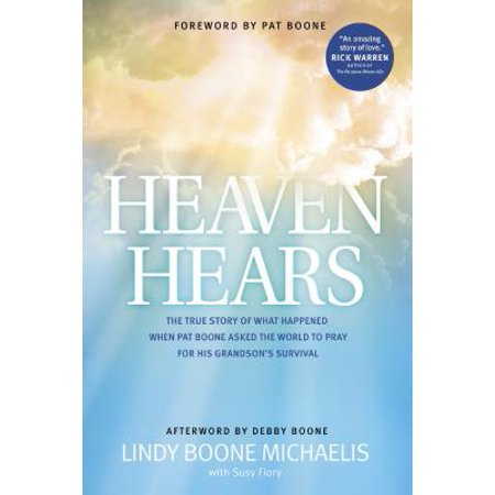 Heaven Hears : The True Story of What Happened When Pat Boone Asked the World to Pray for His Grandson's