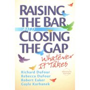 Raising the Bar and Closing the Gap : Whatever It Takes
