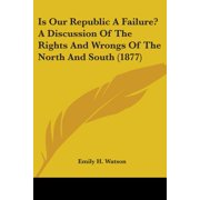 Is Our Republic a Failure? a Discussion of the Rights and Wrongs of the North and South (1877)