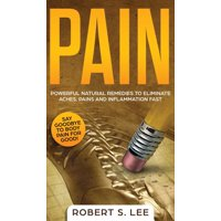 Pain: Powerful Natural Remedies to Eliminate Aches, Pains and Inflammation Fast (Hardcover)