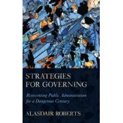 Strategies for Governing: Reinventing Public Administration for a Dangerous Century (Hardcover)