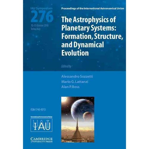 The Astrophysics of Planetary Systems: Formation, Structure, and Dynamical Evolution: Proceedings of the 276th Symposium of the International Astronomical Union Held in Torino, Italy, Octob