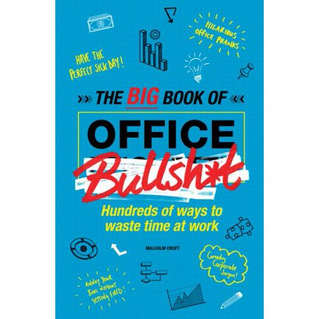 The Big Book of Office Bullsh*t: Hundreds of Ways to Waste Time at Work - image 1 of 1