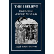 This I Believe Documents of American Jewish Life