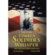 Comes a Soldier's Whisper : A Collection of Wartime Letters with Reflection and Hope for the Future