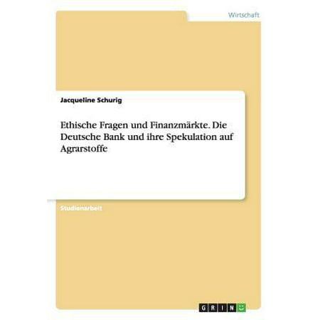Ethische Fragen Und Finanzmarkte  Die Deutsche Bank Und Ihre Spekulation Auf Agrarstoffe