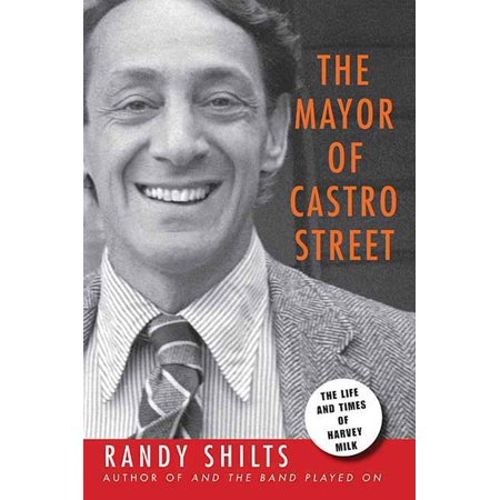The Mayor of Castro Street : The Life and Times of Harvey