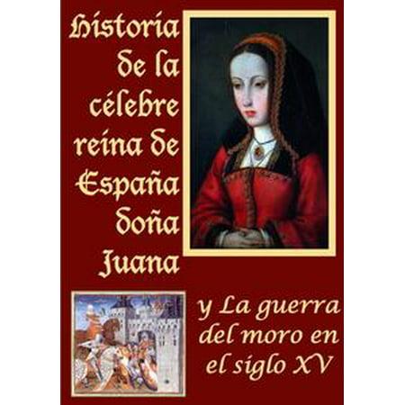 Historia de la celebre reina de España doña Juana llamada vulgarmente la loca y La guerra del moro - eBook - La Reina De Corazones Halloween