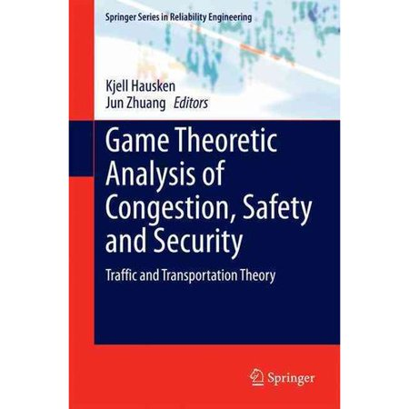 Game Theoretic Analysis Of Congestion  Safety And Security  Traffic And Transportation Theory
