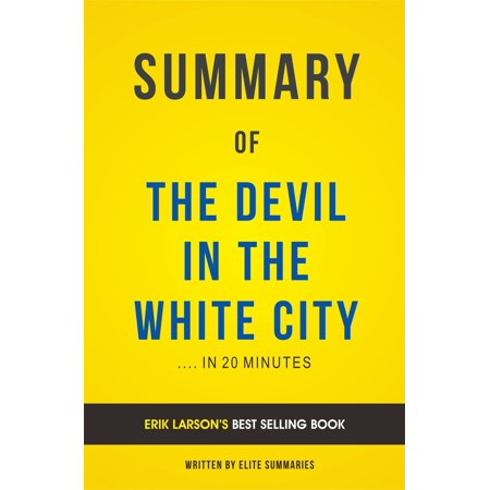 Summary of The Devil in the White City: by Erik Larson | Includes Analysis - (Devil In The White City Plot Summary)