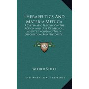 Therapeutics and Materia Medica : A Systematic Treatise on the Action and Uses of Medical Agents, Including Their Description and History V1