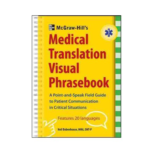 McGraw-Hill's Medical Translation Visual Phrasebook: A Point-and-Speak Field Guide to Patient Communicatin in Critical Situations