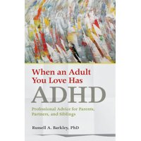 When an Adult You Love Has ADHD : Professional Advice for Parents, Partners, and Siblings