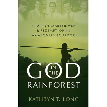 God in the Rainforest : A Tale of Martyrdom and Redemption in Amazonian (Top 10 Places To Visit In Ecuador)