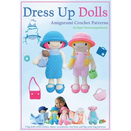 Dress Up Dolls Amigurumi Crochet Patterns : 5 Big Dolls with Clothes, Shoes, Accessories, Tiny Bear and Big Carry Bag Patterns ()