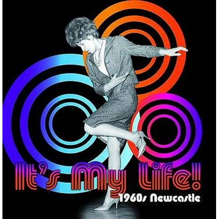 It's My Life! 1960s Newcastle (Newcastle Official Store)