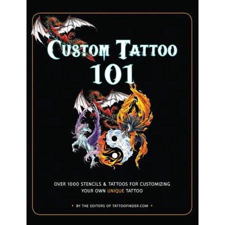Custom Tattoo 101 : Over 1000 Stencils and Ideas for Customizing Your Own Unique Tattoo