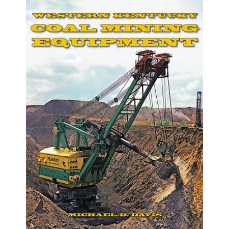 Coal Mining Equipment at Work : Featuring the World Famous Mines and Mining Companies of Western (Best Gold Mining Companies)