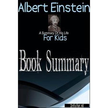Albert Einstein - A Summary Of His Life (For Kids) - eBook