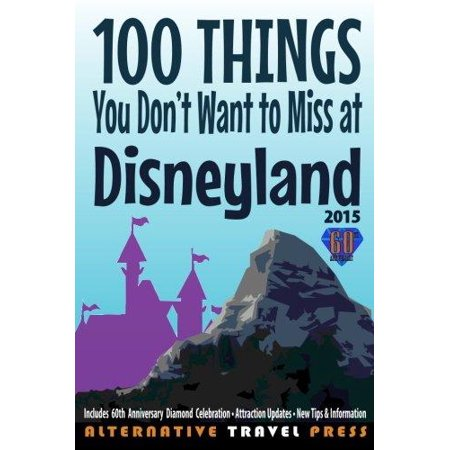100 Things You Dont Want To Miss At Disneyland 2015