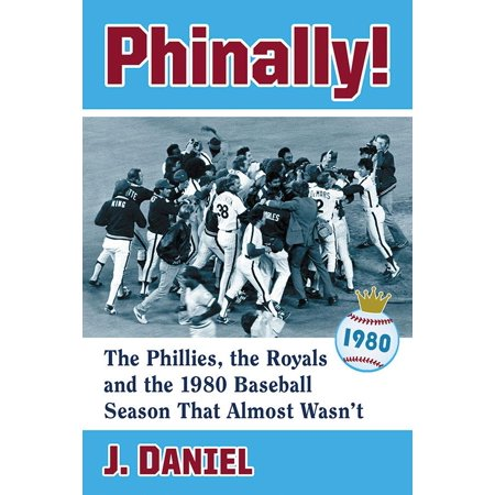 Phinally! : The Phillies, the Royals and the 1980 Baseball Season That Almost (Daniel Book)