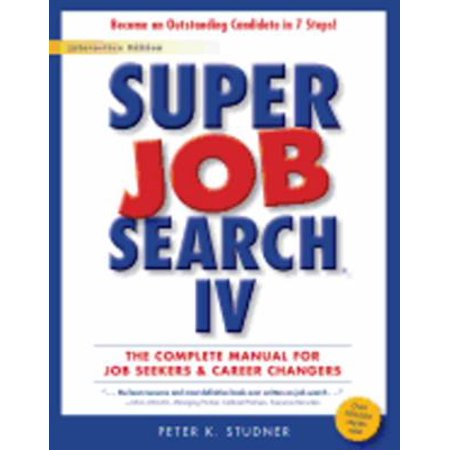 Super Job Search Iv  The Complete Manual For Job Seekers   Career Changers
