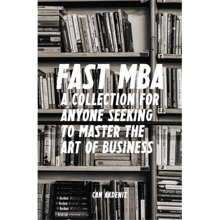 Fast MBA: A 4-Book Collection for Anyone Seeking to Master the Art of Business (Best Business Books 12) -