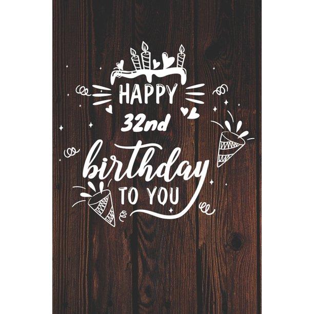 Happy 32nd Birthday To You: 32nd Birthday Gift / Journal
