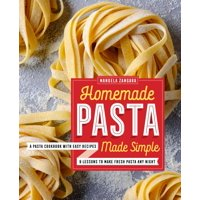 Homemade Pasta Made Simple: A Pasta Cookbook with Easy Recipes & Lessons to Make Fresh Pasta Any Night (Paperback)