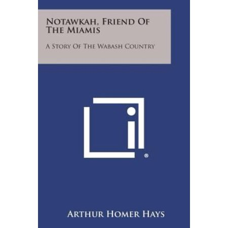 Notawkah  Friend Of The Miamis  A Story Of The Wabash Country