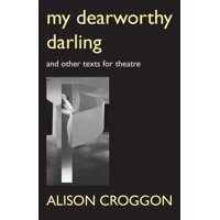 My Dearworthy Darling: And Other Texts for Theatre (Paperback)