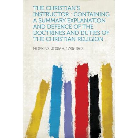 The Christian's Instructor : Containing a Summary Explanation and Defence of the Doctrines and Duties of the Christian