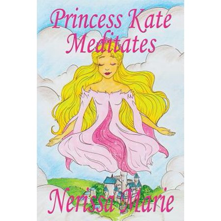 Is Mindfulness Meditation Good For Kids >> Princess Kate Meditates Children S Book About Mindfulness