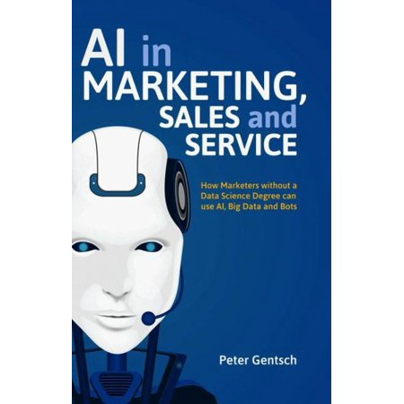 AI in Marketing, Sales and Service : How Marketers Without a Data Science Degree Can Use Ai, Big Data and (Best Way To Listen To Music Without Using Data)