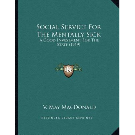 Social Service for the Mentally Sick : A Good Investment for the State (Good Sick Excuses For Not Going To Work)