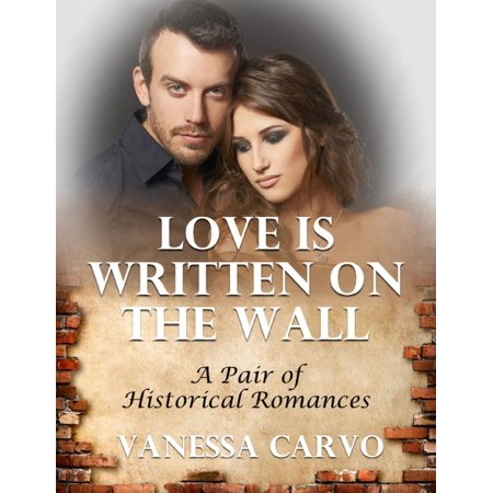 Love Is Written On the Wall: A Pair of Historical Romances -