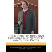 The Confusion of Being : Royal Pretenders, False Pretenders, and Political Decoys