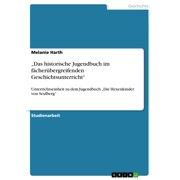 'Das historische Jugendbuch im fächerübergreifenden Geschichtsunterricht' - eBook