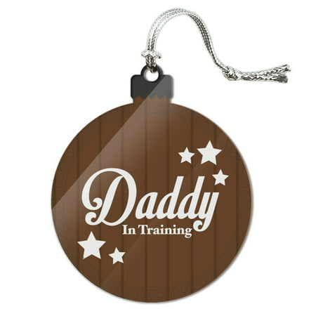 Father Dad Daddy in Training  Acrylic Christmas Tree Holiday Ornament
