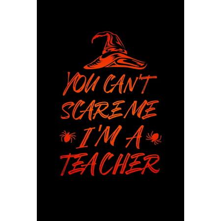 Homemade Halloween Teacher Gifts (You Can't Scare Me I'm a Teacher: Notebook for Teachers, Coaches, Professors - Perfect for Teacher Appreciation - Halloween Thank You)