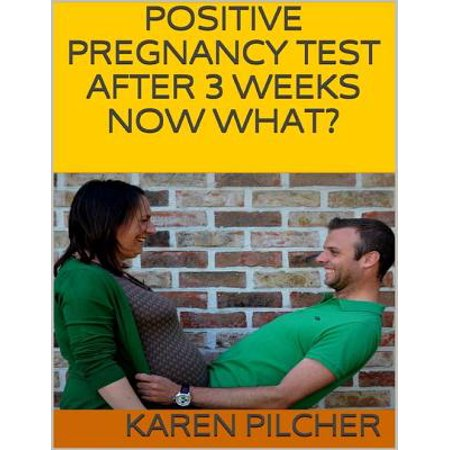 Positive Pregnancy Test After 3 Weeks Now What? -