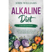 Alkaline Diet For Beginners: Understand pH, Eat Well, and Reclaim Your Health with 14-Day Detox Meal Plan (Paperback)