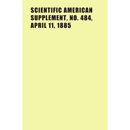 Scientific American Supplement, No. 484, April 11, 1885