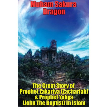 The Great Story of Prophet Zakariya (Zachariah) & Prophet Yahya (John The Baptist) In Islam - (Was John The Baptist The Last Prophet)